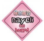 Baby Girl Nayeli on board novelty car sign gift / present for new child / newborn baby