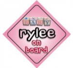 Baby Girl Rylee on board novelty car sign gift / present for new child / newborn baby