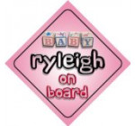 Baby Girl Ryleigh on board novelty car sign gift / present for new child / newborn baby Reviews