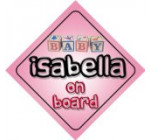 Baby Girl Isabella on board novelty car sign gift / present for new child / newborn baby