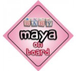 Baby Girl Maya on board novelty car sign gift / present for new child / newborn baby