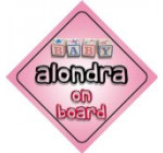 Baby Girl Alondra on board novelty car sign gift / present for new child / newborn baby