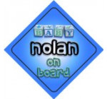 Baby Boy Nolan on board novelty car sign gift / present for new child / newborn baby