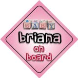 Baby Girl Briana on board novelty car sign gift / present for new child / newborn baby