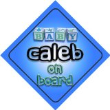 Baby Boy Caleb on board novelty car sign gift / present for new child / newborn baby