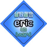 Baby Boy Eric on board novelty car sign gift / present for new child / newborn baby