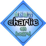Baby Boy Charlie on board novelty car sign gift / present for new child / newborn baby