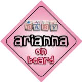Baby Girl Arianna on board novelty car sign gift / present for new child / newborn baby