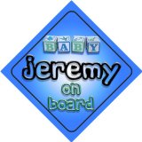 Baby Boy Jeremy on board novelty car sign gift / present for new child / newborn baby