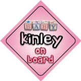 Baby Girl Kinley on board novelty car sign gift / present for new child / newborn baby