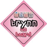 Baby Girl Brynn on board novelty car sign gift / present for new child / newborn baby
