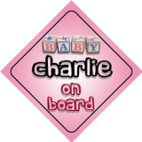 Baby Girl Charlie on board novelty car sign gift / present for new child / newborn baby