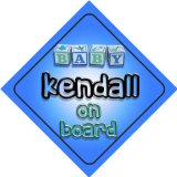 Baby Boy Kendall on board novelty car sign gift / present for new child / newborn baby