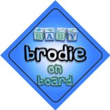 Baby Boy Brodie on board novelty car sign gift / present for new child / newborn baby