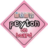 Baby Girl Peyton on board novelty car sign gift / present for new child / newborn baby